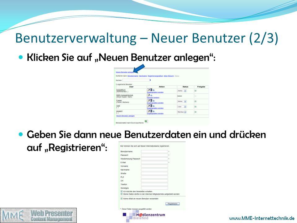 www.MME-Internettechnik.de Benutzerverwaltung – Neuer Benutzer (2/3) Klicken Sie auf Neuen Benutzer anlegen: Geben Sie dann neue Benutzerdaten ein und