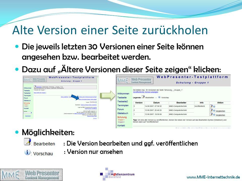 www.MME-Internettechnik.de Alte Version einer Seite zurückholen Die jeweils letzten 30 Versionen einer Seite können angesehen bzw. bearbeitet werden.