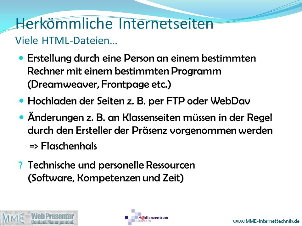 www.MME-Internettechnik.de Herkömmliche Internetseiten Viele HTML-Dateien… Erstellung durch eine Person an einem bestimmten Rechner mit einem bestimmt
