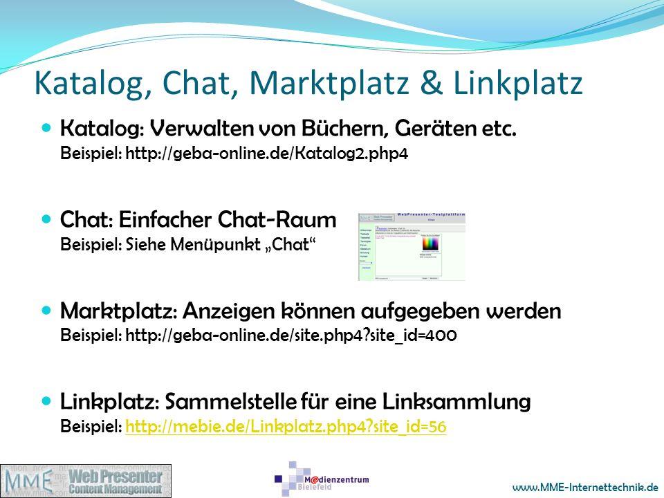 www.MME-Internettechnik.de Katalog, Chat, Marktplatz & Linkplatz Katalog: Verwalten von Büchern, Geräten etc. Beispiel: http://geba-online.de/Katalog2