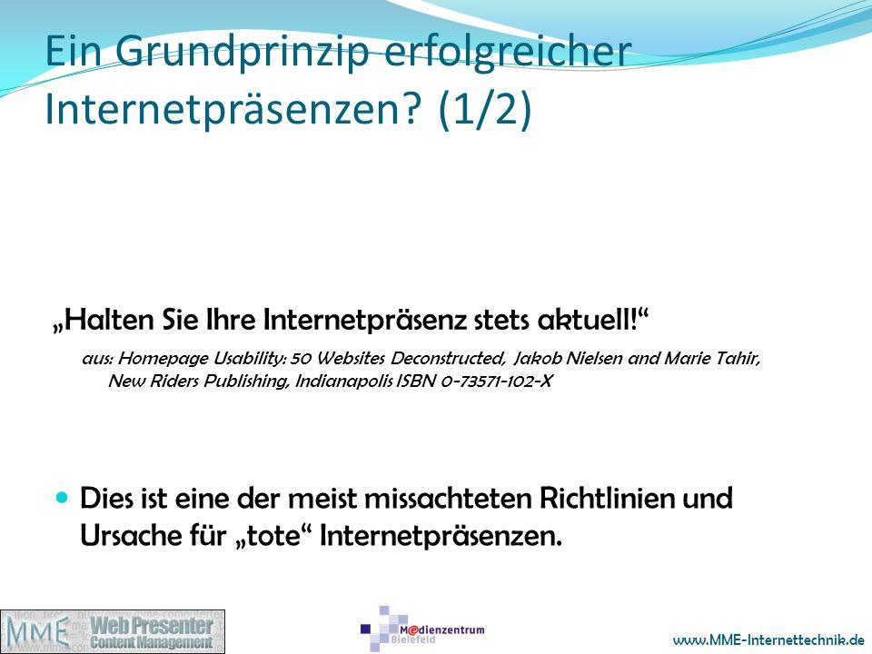 www.MME-Internettechnik.de Ein Grundprinzip erfolgreicher Internetpräsenzen? (1/2) Halten Sie Ihre Internetpräsenz stets aktuell! aus: Homepage Usabil