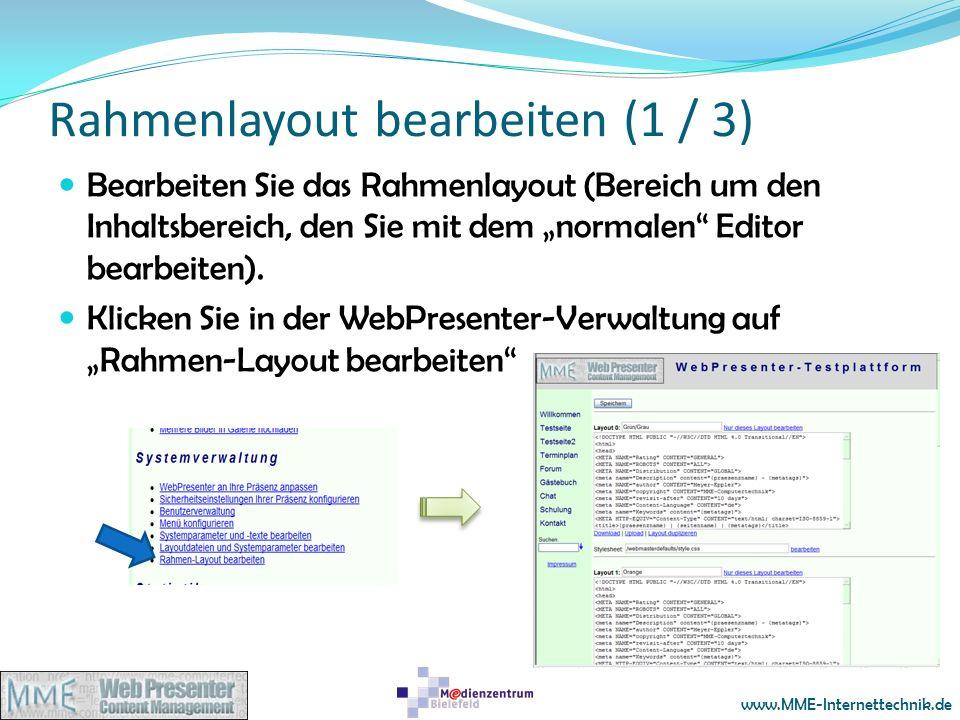 www.MME-Internettechnik.de Rahmenlayout bearbeiten (1 / 3) Bearbeiten Sie das Rahmenlayout (Bereich um den Inhaltsbereich, den Sie mit dem normalen Ed