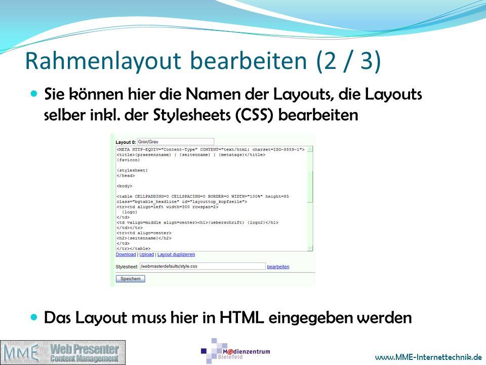 www.MME-Internettechnik.de Rahmenlayout bearbeiten (2 / 3) Sie können hier die Namen der Layouts, die Layouts selber inkl. der Stylesheets (CSS) bearb