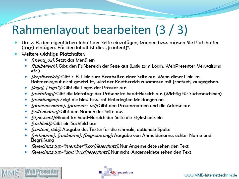 www.MME-Internettechnik.de Rahmenlayout bearbeiten (3 / 3) Um z. B. den eigentlichen Inhalt der Seite einzufügen, können bzw. müssen Sie Platzhalter (