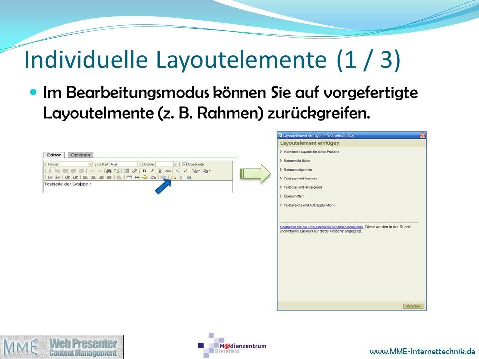 www.MME-Internettechnik.de Individuelle Layoutelemente (1 / 3) Im Bearbeitungsmodus können Sie auf vorgefertigte Layoutelmente (z. B. Rahmen) zurückgr