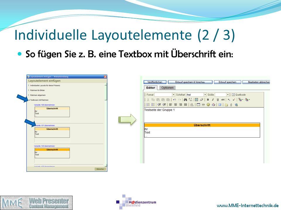www.MME-Internettechnik.de Individuelle Layoutelemente (2 / 3) So fügen Sie z. B. eine Textbox mit Überschrift ein: