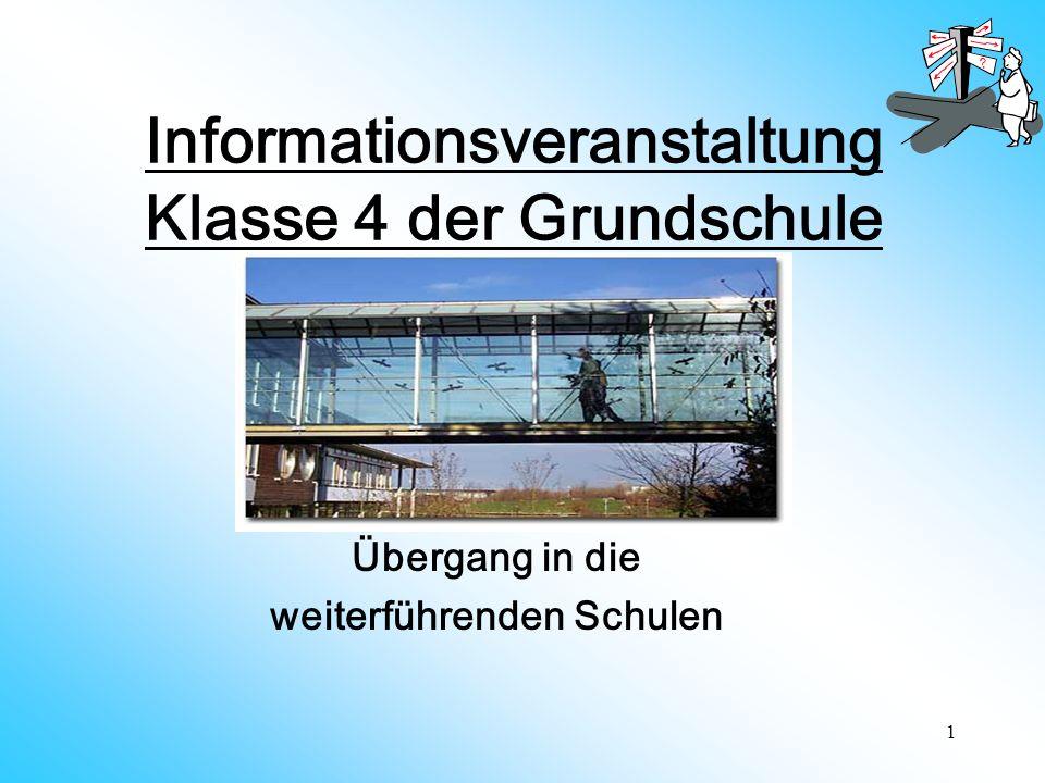 1 Informationsveranstaltung Klasse 4 der Grundschule Übergang in die weiterführenden Schulen