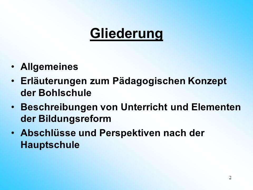 2 Gliederung Allgemeines Erläuterungen zum Pädagogischen Konzept der Bohlschule Beschreibungen von Unterricht und Elementen der Bildungsreform Abschlüsse und Perspektiven nach der Hauptschule