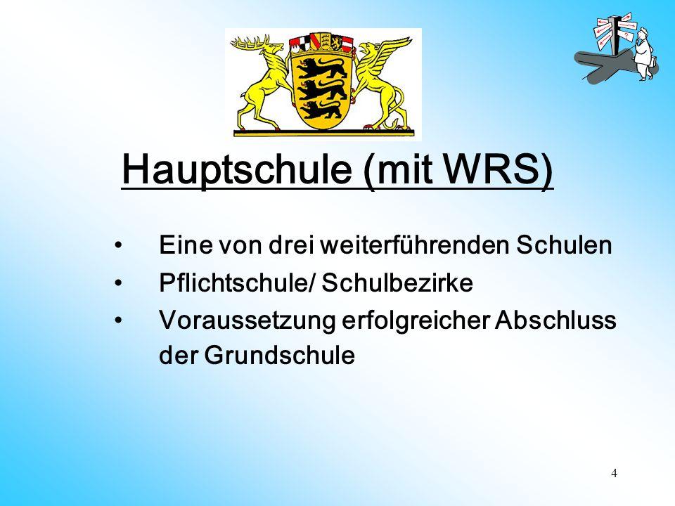 4 Hauptschule (mit WRS) Eine von drei weiterführenden Schulen Pflichtschule/ Schulbezirke Voraussetzung erfolgreicher Abschluss der Grundschule
