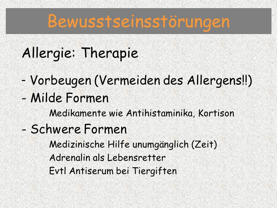 Allergie: Therapie - Vorbeugen (Vermeiden des Allergens!!) - Milde Formen Medikamente wie Antihistaminika, Kortison - Schwere Formen Medizinische Hilfe unumgänglich (Zeit) Adrenalin als Lebensretter Evtl Antiserum bei Tiergiften Bewusstseinsstörungen