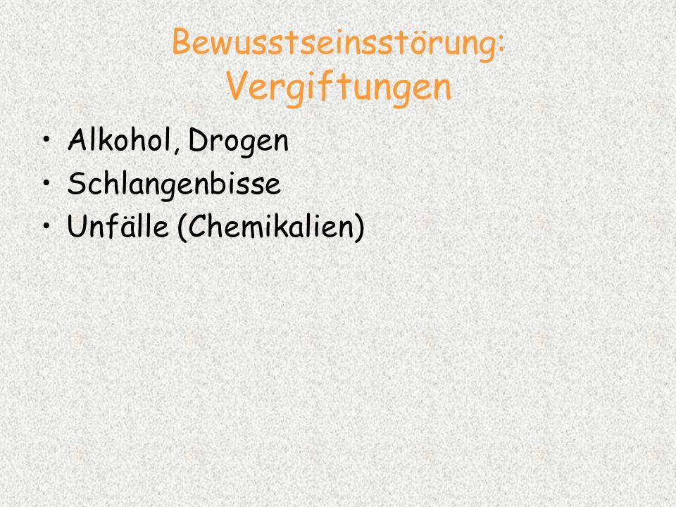 Bewusstseinsstörung: Vergiftungen Alkohol, Drogen Schlangenbisse Unfälle (Chemikalien)