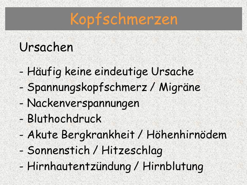 Ursachen - Häufig keine eindeutige Ursache - Spannungskopfschmerz / Migräne - Nackenverspannungen - Bluthochdruck - Akute Bergkrankheit / Höhenhirnödem - Sonnenstich / Hitzeschlag - Hirnhautentzündung / Hirnblutung Kopfschmerzen