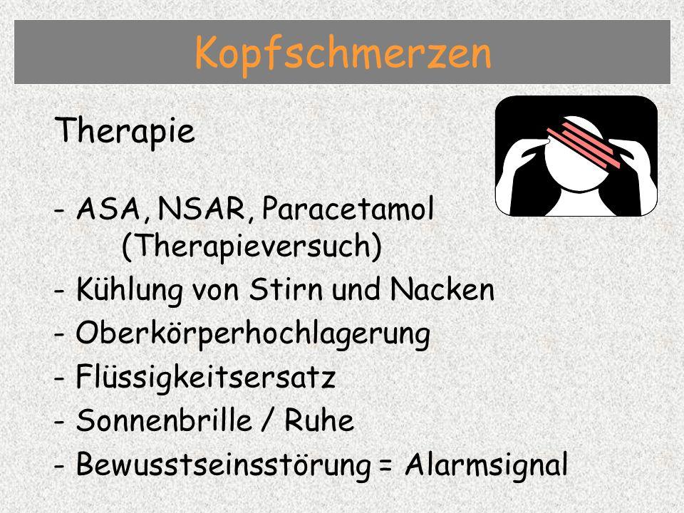 Therapie - ASA, NSAR, Paracetamol (Therapieversuch) - Kühlung von Stirn und Nacken - Oberkörperhochlagerung - Flüssigkeitsersatz - Sonnenbrille / Ruhe - Bewusstseinsstörung = Alarmsignal Kopfschmerzen