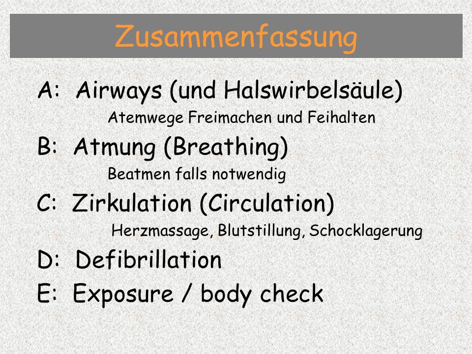 Zusammenfassung A: Airways (und Halswirbelsäule) Atemwege Freimachen und Feihalten B: Atmung (Breathing) Beatmen falls notwendig C: Zirkulation (Circulation) Herzmassage, Blutstillung, Schocklagerung D: Defibrillation E: Exposure / body check