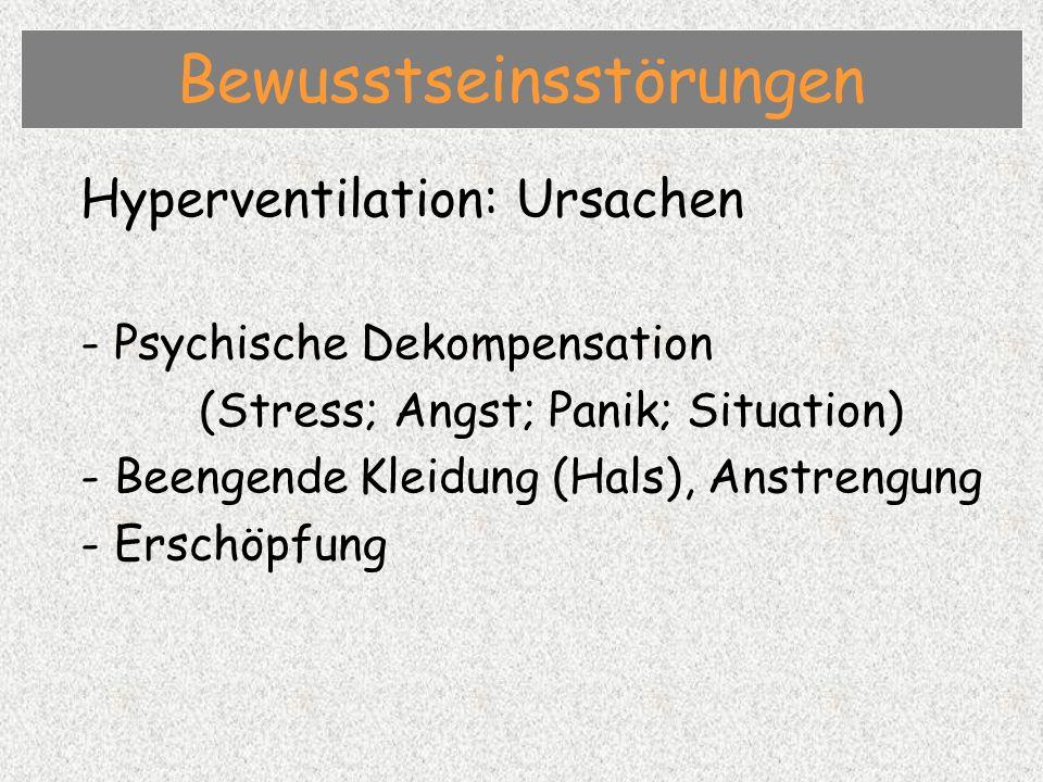 Hyperventilation: Ursachen - Psychische Dekompensation (Stress; Angst; Panik; Situation) - Beengende Kleidung (Hals), Anstrengung - Erschöpfung Bewusstseinsstörungen