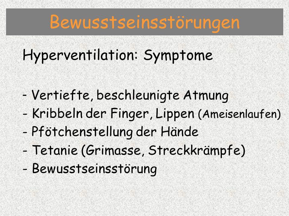 Hyperventilation: Symptome - Vertiefte, beschleunigte Atmung - Kribbeln der Finger, Lippen (Ameisenlaufen) - Pfötchenstellung der Hände - Tetanie (Grimasse, Streckkrämpfe) - Bewusstseinsstörung Bewusstseinsstörungen