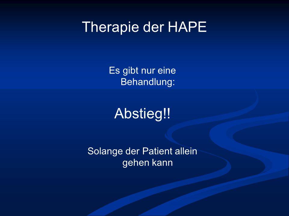 Therapie der HAPE Es gibt nur eine Behandlung: Abstieg!! Solange der Patient allein gehen kann