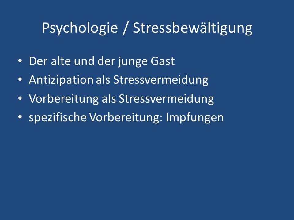 Psychologie / Stressbewältigung Der alte und der junge Gast Antizipation als Stressvermeidung Vorbereitung als Stressvermeidung spezifische Vorbereitu