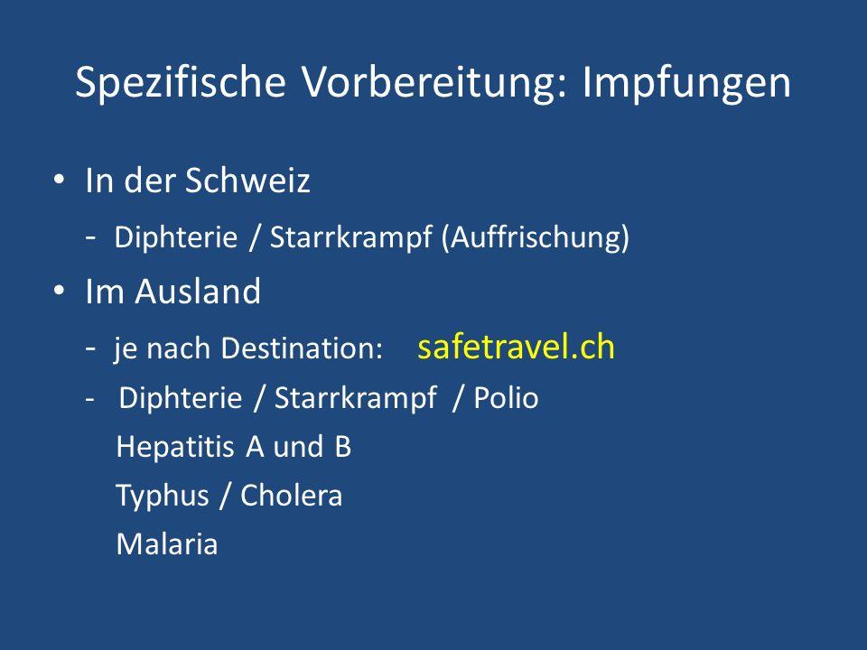 Spezifische Vorbereitung: Impfungen In der Schweiz - Diphterie / Starrkrampf (Auffrischung) Im Ausland - je nach Destination: safetravel.ch - Diphteri