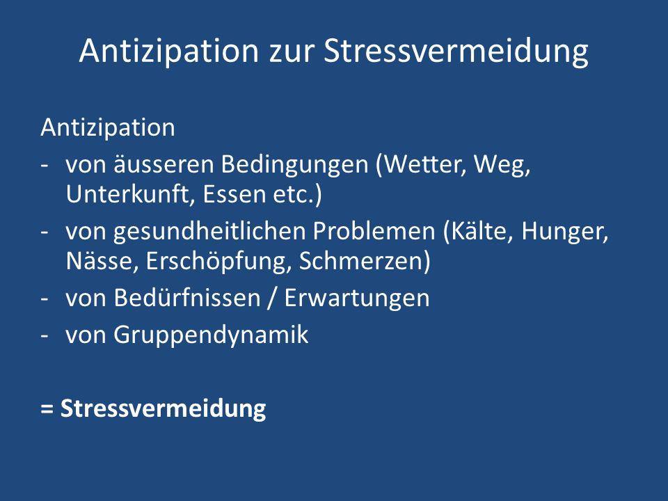 Antizipation zur Stressvermeidung Antizipation -von äusseren Bedingungen (Wetter, Weg, Unterkunft, Essen etc.) -von gesundheitlichen Problemen (Kälte,