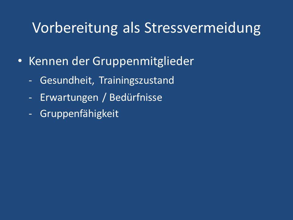 Vorbereitung als Stressvermeidung Kennen der Gruppenmitglieder - Gesundheit, Trainingszustand - Erwartungen / Bedürfnisse - Gruppenfähigkeit