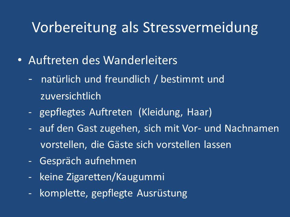 Vorbereitung als Stressvermeidung Auftreten des Wanderleiters - natürlich und freundlich / bestimmt und zuversichtlich - gepflegtes Auftreten (Kleidun