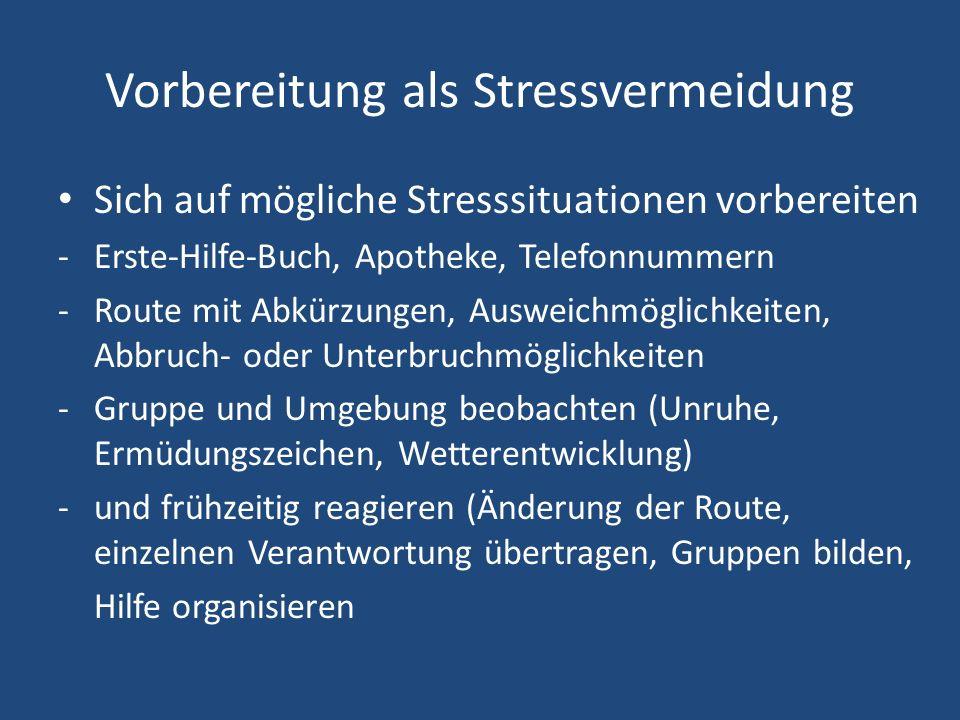 Vorbereitung als Stressvermeidung Sich auf mögliche Stresssituationen vorbereiten -Erste-Hilfe-Buch, Apotheke, Telefonnummern -Route mit Abkürzungen,