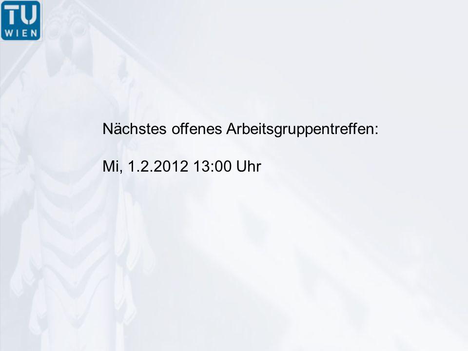 Nächstes offenes Arbeitsgruppentreffen: Mi, 1.2.2012 13:00 Uhr