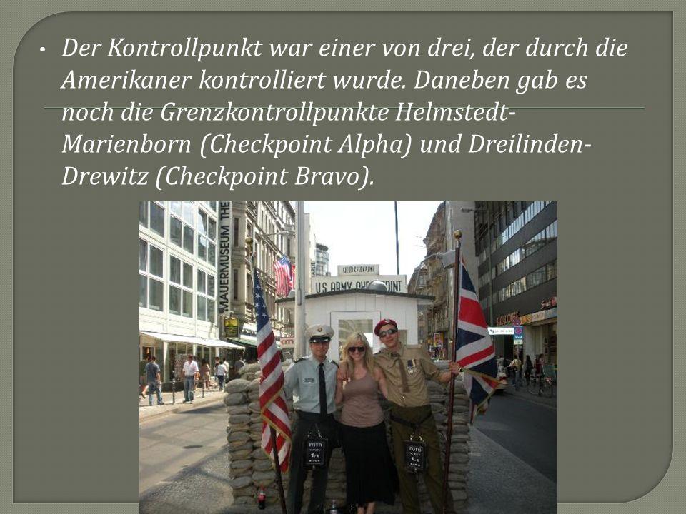 Der Kontrollpunkt war einer von drei, der durch die Amerikaner kontrolliert wurde. Daneben gab es noch die Grenzkontrollpunkte Helmstedt- Marienborn (