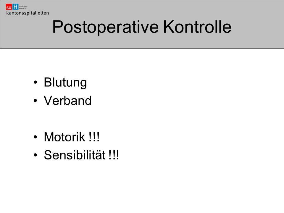 Postoperative Kontrolle Blutung Verband Motorik !!! Sensibilität !!!