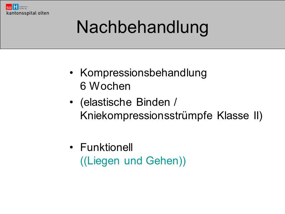 Nachbehandlung Kompressionsbehandlung 6 Wochen (elastische Binden / Kniekompressionsstrümpfe Klasse II) Funktionell ((Liegen und Gehen))