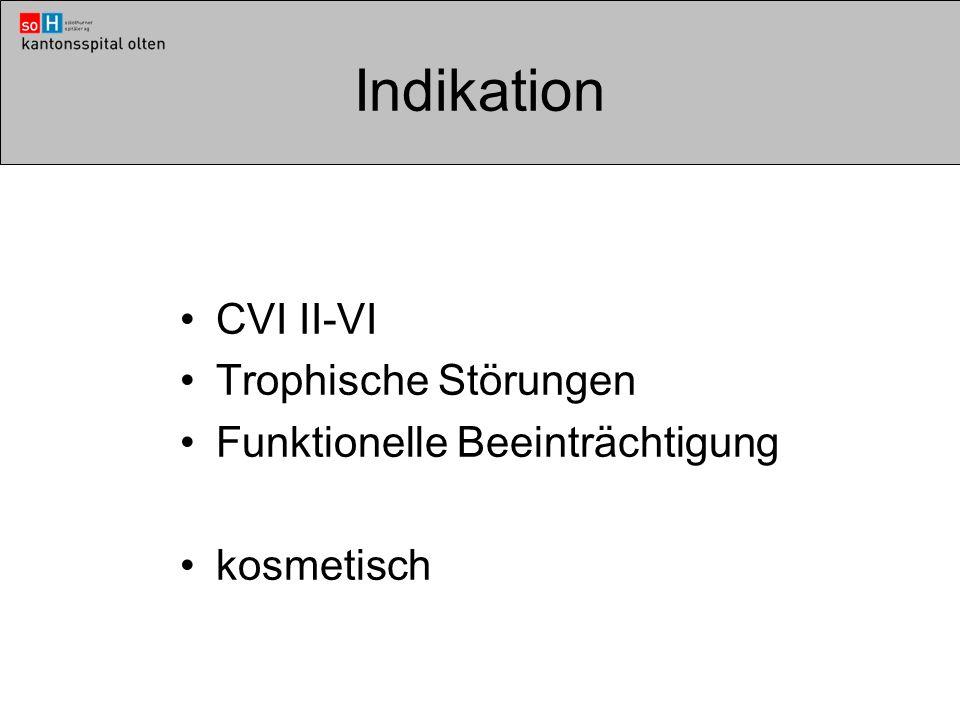 Indikation CVI II-VI Trophische Störungen Funktionelle Beeinträchtigung kosmetisch