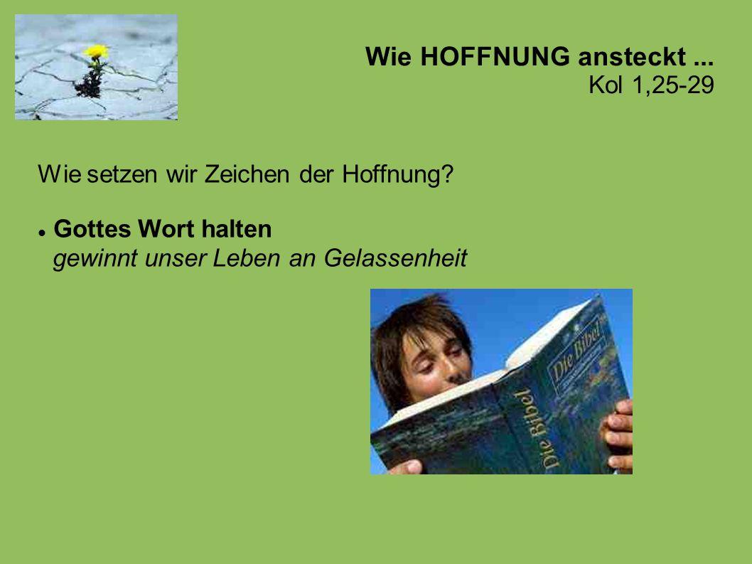 Wie HOFFNUNG ansteckt...Kol 1,25-29 Wie setzen wir Zeichen der Hoffnung.