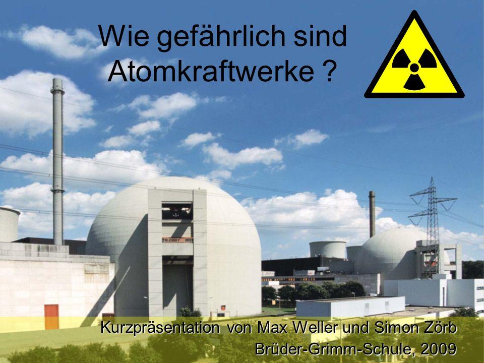 Wie gefährlich sind Atomkraftwerke .