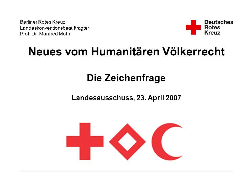 Berliner Rotes Kreuz Landeskonventionsbeauftragter Prof. Dr. Manfred Mohr Neues vom Humanitären Völkerrecht Die Zeichenfrage Landesausschuss, 23. Apri