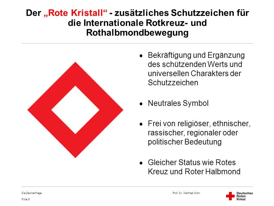 Prof. Dr. Manfred Mohr Folie 5 Die Zeichenfrage Der Rote Kristall - zusätzliches Schutzzeichen für die Internationale Rotkreuz- und Rothalbmondbewegun