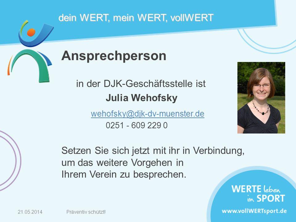 21.05.2014 dein WERT, mein WERT, vollWERT Ansprechperson in der DJK-Geschäftsstelle ist Julia Wehofsky wehofsky@djk-dv-muenster.de 0251 - 609 229 0 Se