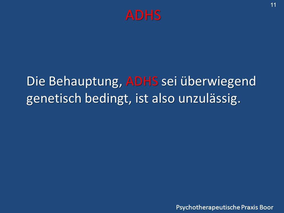 ADHS Psychotherapeutische Praxis Boor Die Behauptung, ADHS sei überwiegend genetisch bedingt, ist also unzulässig. 11