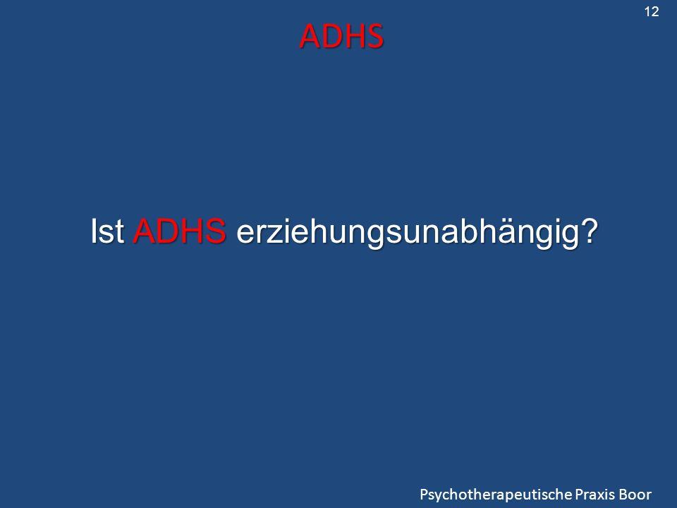 ADHS Psychotherapeutische Praxis Boor Ist ADHS erziehungsunabhängig? 12