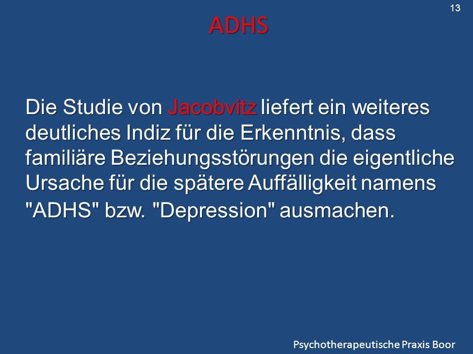 ADHS Psychotherapeutische Praxis Boor Die Studie von Jacobvitz liefert ein weiteres deutliches Indiz für die Erkenntnis, dass familiäre Beziehungsstörungen die eigentliche Ursache für die spätere Auffälligkeit namens ADHS bzw.