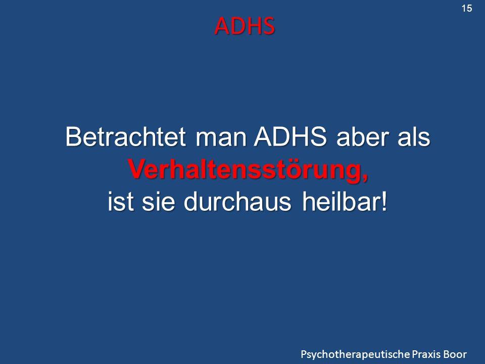 ADHS Psychotherapeutische Praxis Boor Betrachtet man ADHS aber als Verhaltensstörung, ist sie durchaus heilbar.