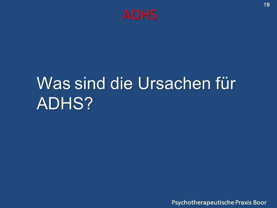 ADHS Psychotherapeutische Praxis Boor 19 Was sind die Ursachen für ADHS?