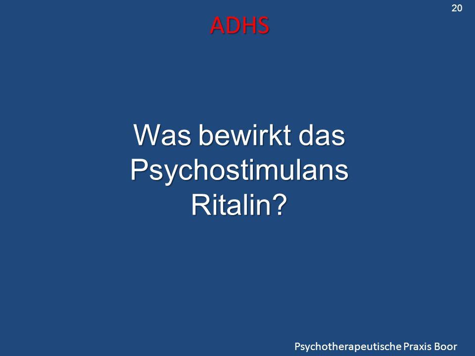 ADHS Psychotherapeutische Praxis Boor 20 Was bewirkt das Psychostimulans Ritalin?