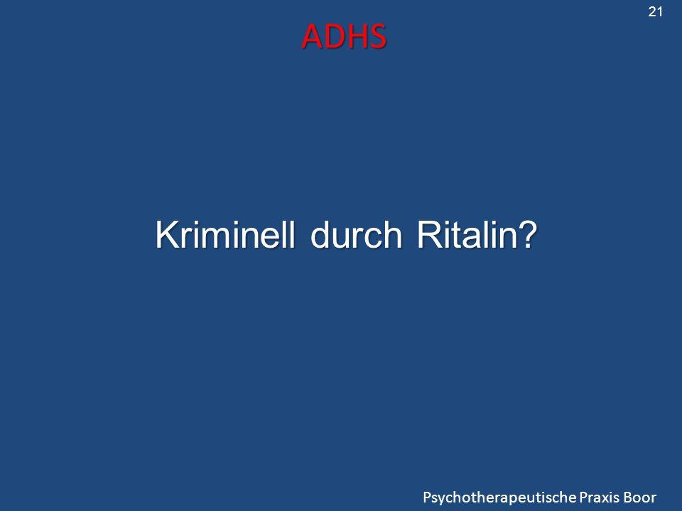 ADHS Psychotherapeutische Praxis Boor 21 Kriminell durch Ritalin?