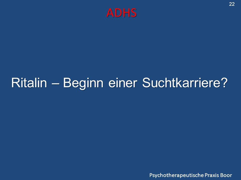 ADHS Psychotherapeutische Praxis Boor 22 Ritalin – Beginn einer Suchtkarriere?
