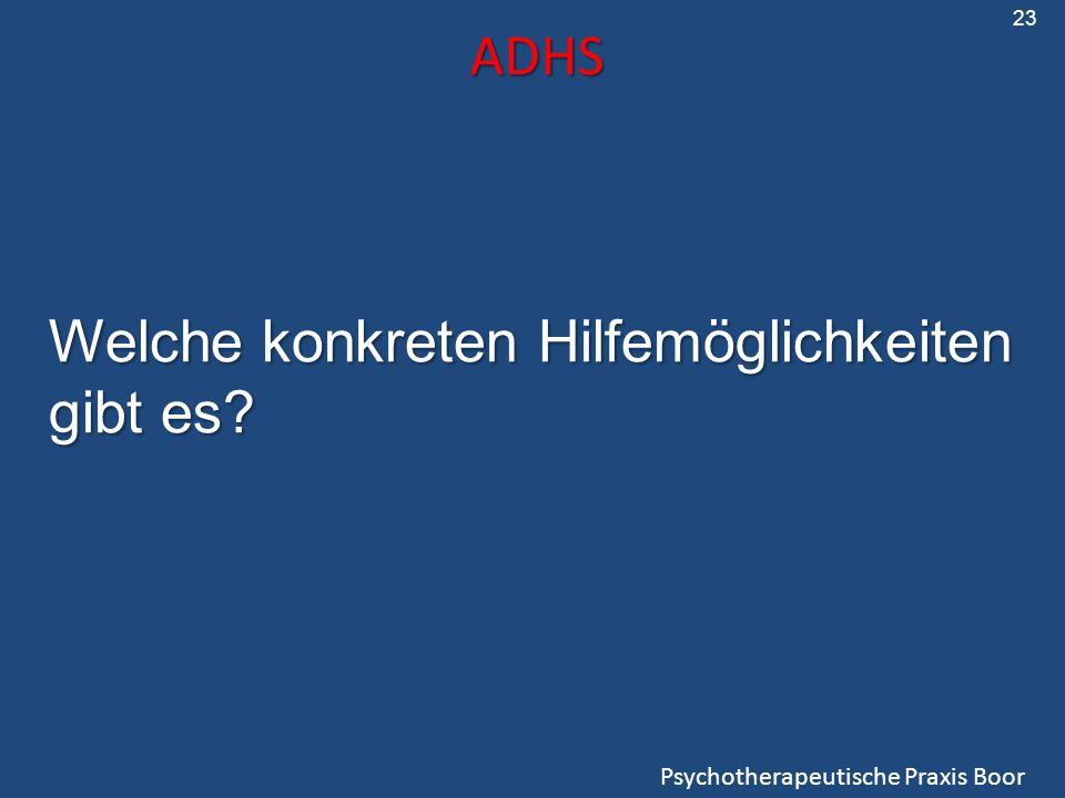 ADHS Psychotherapeutische Praxis Boor 23 Welche konkreten Hilfemöglichkeiten gibt es?