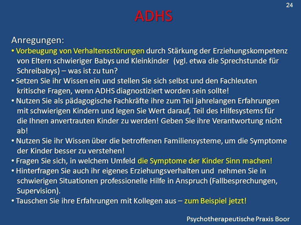 ADHS ADHS Psychotherapeutische Praxis Boor Anregungen: Vorbeugung von Verhaltensstörungen durch Stärkung der Erziehungskompetenz Vorbeugung von Verhal