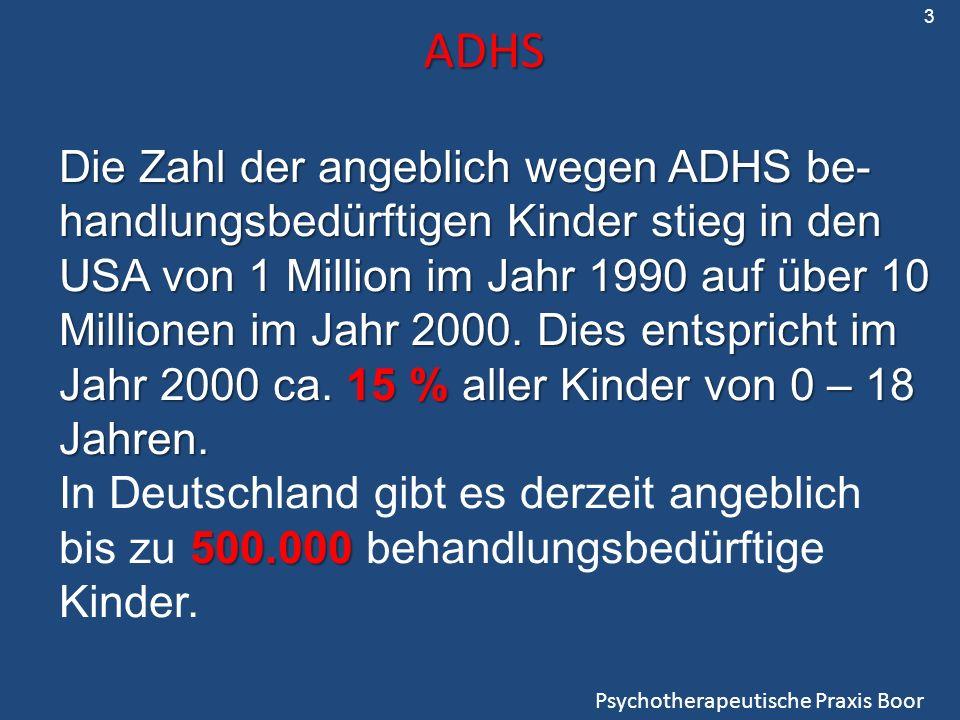 ADHS Die Zahl der angeblich wegen ADHS be- handlungsbedürftigen Kinder stieg in den USA von 1 Million im Jahr 1990 auf über 10 Millionen im Jahr 2000.