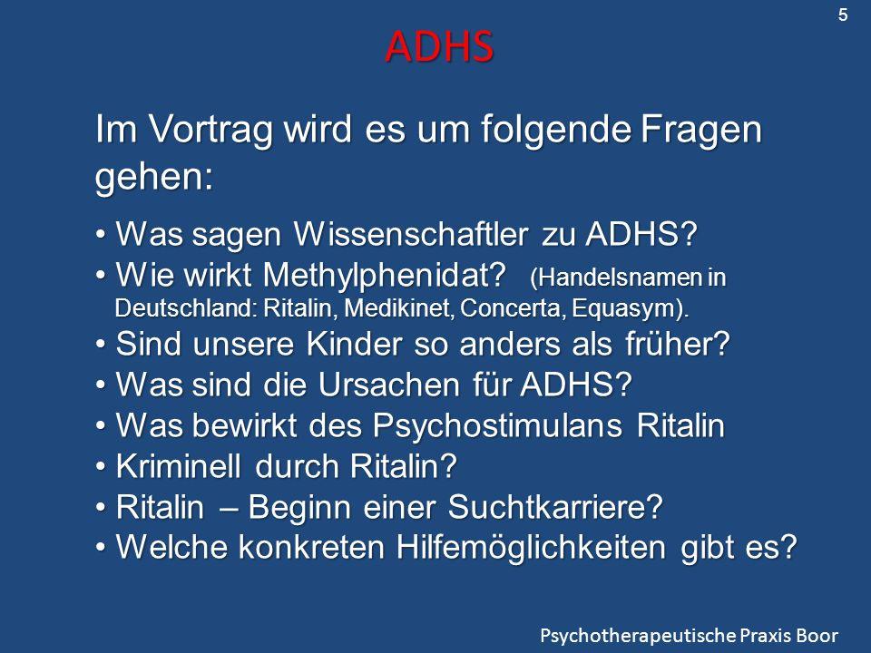 ADHS Psychotherapeutische Praxis Boor Im Vortrag wird es um folgende Fragen gehen: Was sagen Wissenschaftler zu ADHS? Was sagen Wissenschaftler zu ADH