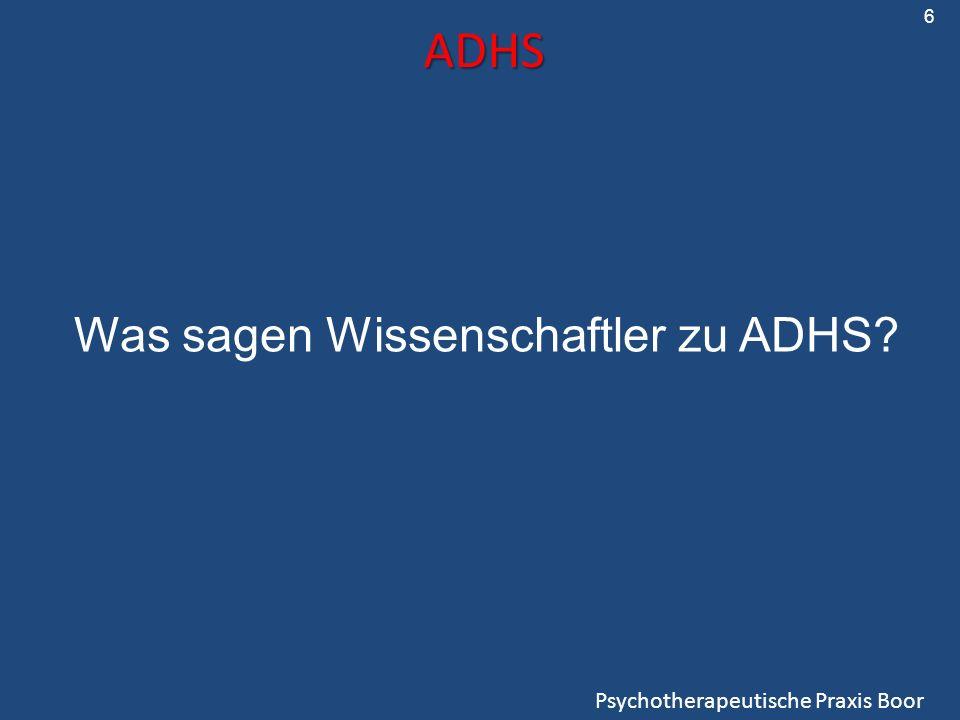 ADHS Psychotherapeutische Praxis Boor Was sagen Wissenschaftler zu ADHS? 6